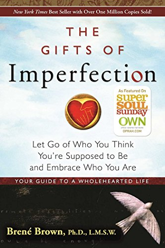 The Gifts of Imperfection: Let Go of Who You Think You're Supposed Be and Embrace Who You Are