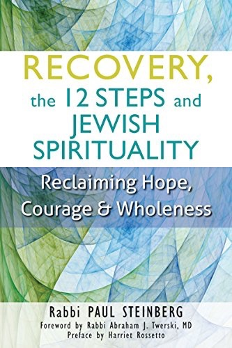 Recovery, the 12 Steps and Jewish Spirituality: Reclaiming Hope, Courage and Wholeness